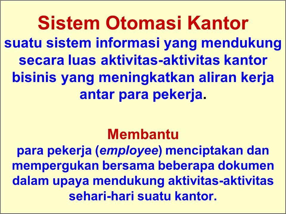 Tunggal M. Sistem Otomasi Kantor suatu sistem informasi yang mendukung secara luas aktivitas-aktivitas kantor bisinis yang meningkatkan aliran kerja a