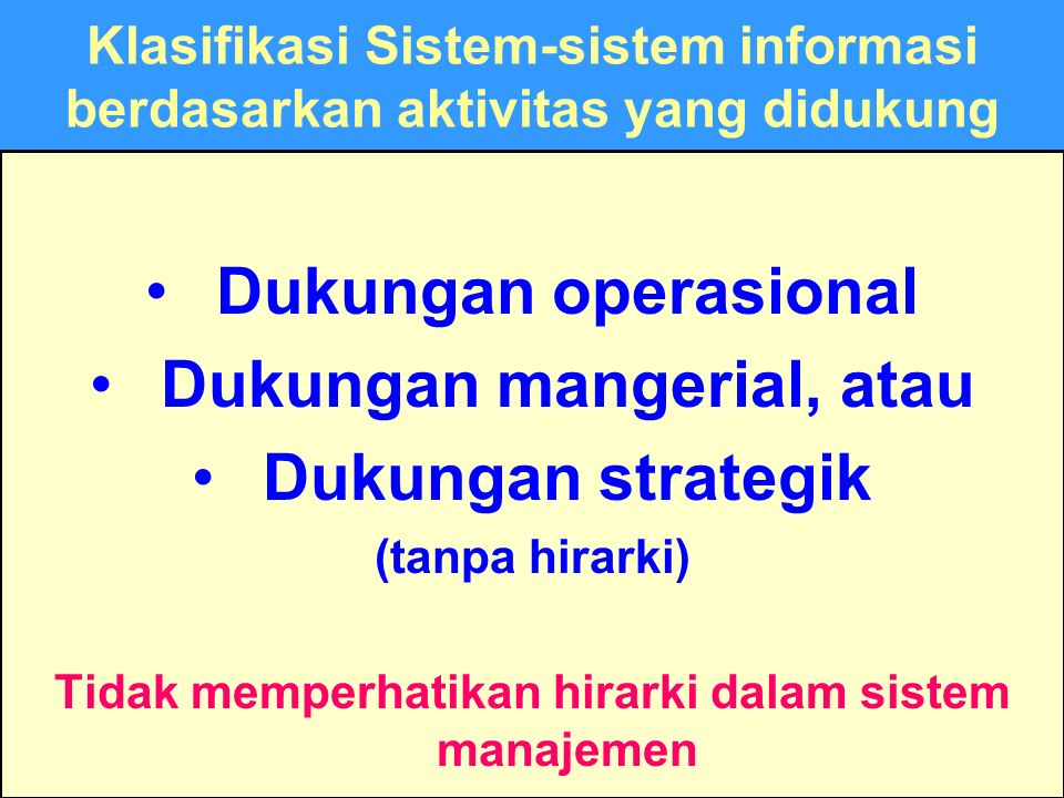 Tunggal M. Klasifikasi Sistem-sistem informasi berdasarkan aktivitas yang didukung Dukungan operasional Dukungan mangerial, atau Dukungan strategik (t