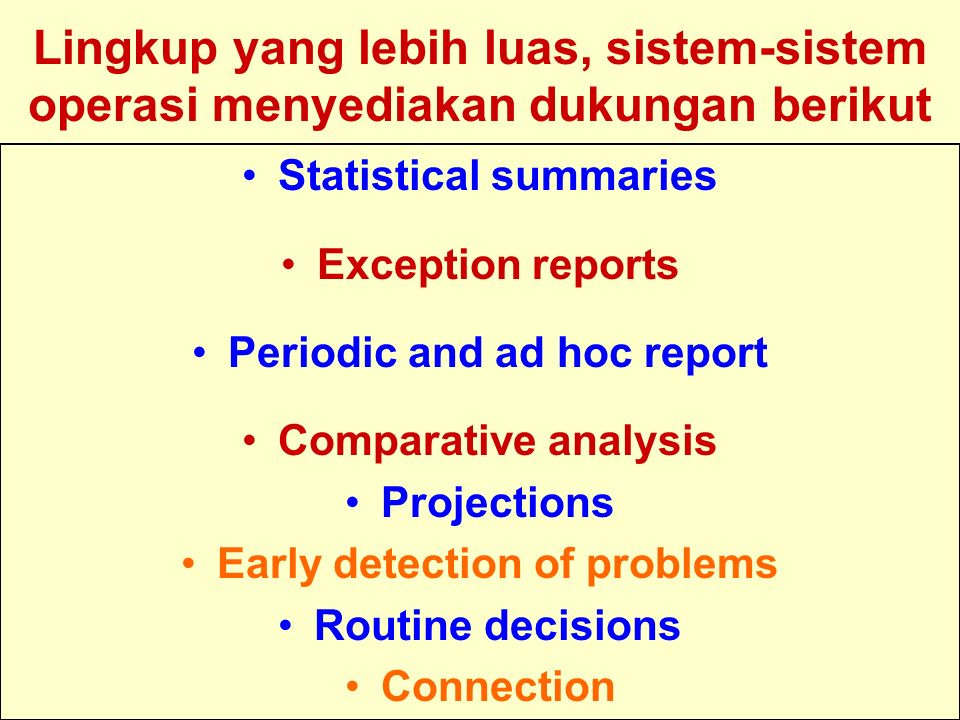 Tunggal M. Lingkup yang lebih luas, sistem-sistem operasi menyediakan dukungan berikut Statistical summaries Exception reports Periodic and ad hoc rep