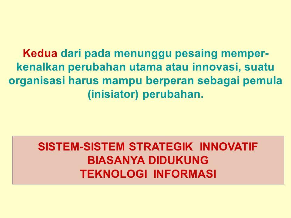 Tunggal M. Kedua dari pada menunggu pesaing memper- kenalkan perubahan utama atau innovasi, suatu organisasi harus mampu berperan sebagai pemula (inis