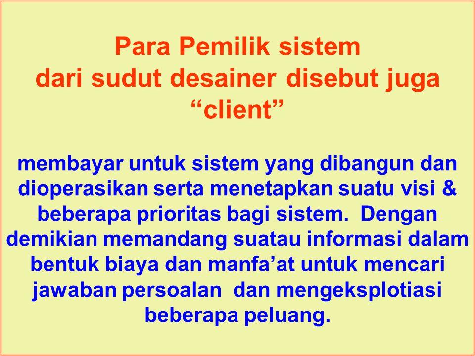 """Tunggal M. Para Pemilik sistem dari sudut desainer disebut juga """"client"""" membayar untuk sistem yang dibangun dan dioperasikan serta menetapkan suatu v"""