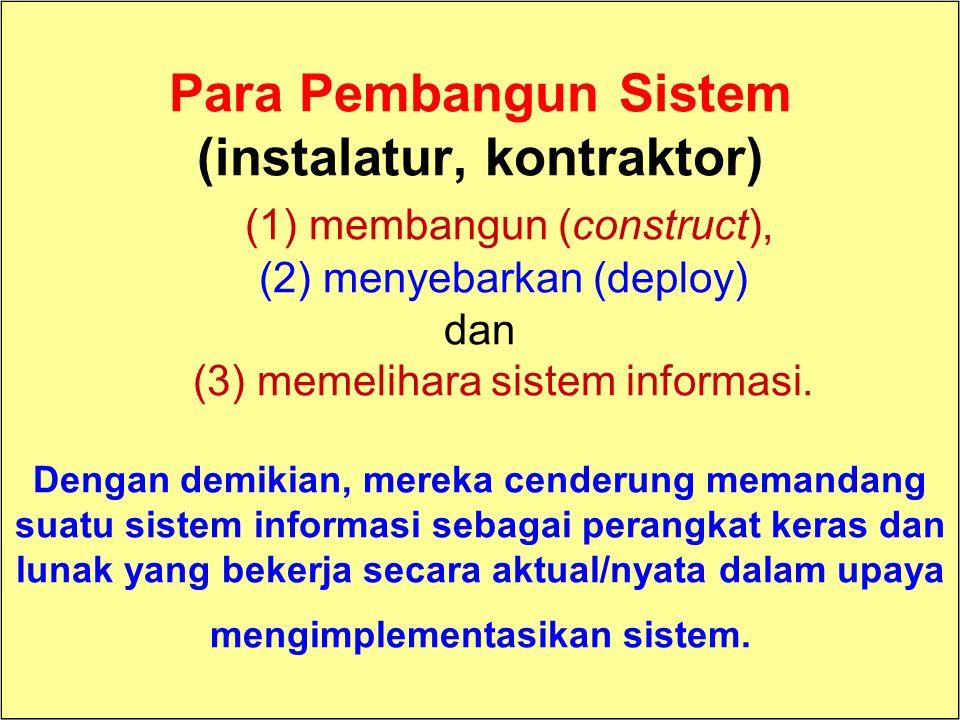 Tunggal M. Para Pembangun Sistem (instalatur, kontraktor) (1) membangun (construct), (2) menyebarkan (deploy) dan (3) memelihara sistem informasi. Den