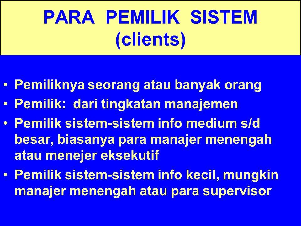 Tunggal M. PARA PEMILIK SISTEM (clients) Pemiliknya seorang atau banyak orang Pemilik: dari tingkatan manajemen Pemilik sistem-sistem info medium s/d