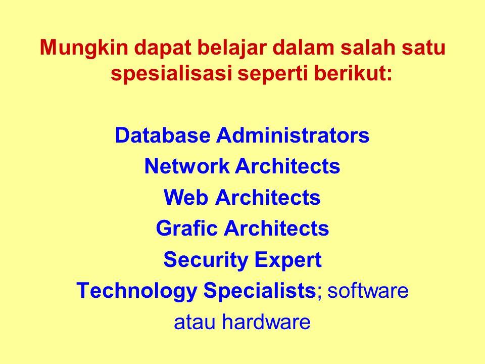 Tunggal M. Mungkin dapat belajar dalam salah satu spesialisasi seperti berikut: Database Administrators Network Architects Web Architects Grafic Archi