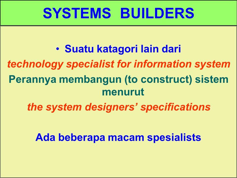 Tunggal M. SYSTEMS BUILDERS Suatu katagori lain dari technology specialist for information system Perannya membangun (to construct) sistem menurut the