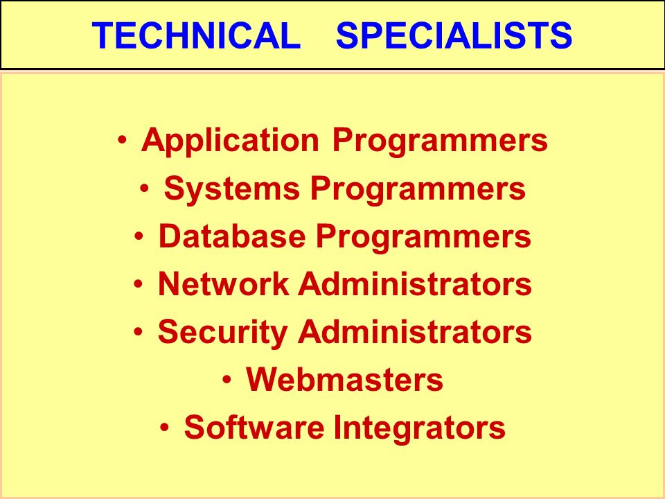 Tunggal M. TECHNICAL SPECIALISTS Application Programmers Systems Programmers Database Programmers Network Administrators Security Administrators Webma