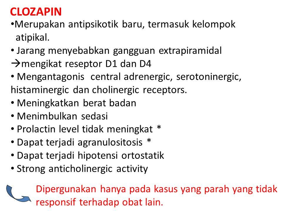 CLOZAPIN Merupakan antipsikotik baru, termasuk kelompok atipikal. Jarang menyebabkan gangguan extrapiramidal  mengikat reseptor D1 dan D4 Mengantagon