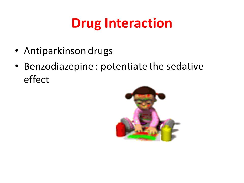 Drug Interaction Antiparkinson drugs Benzodiazepine : potentiate the sedative effect