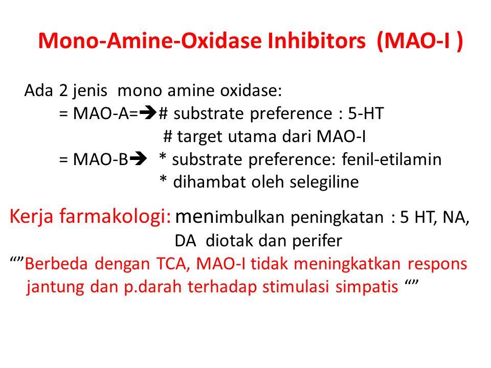 Mono-Amine-Oxidase Inhibitors (MAO-I ) Ada 2 jenis mono amine oxidase: = MAO-A=  # substrate preference : 5-HT # target utama dari MAO-I = MAO-B  *