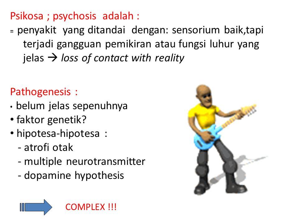 Psikosa ; psychosis adalah : = penyakit yang ditandai dengan: sensorium baik,tapi terjadi gangguan pemikiran atau fungsi luhur yang jelas  loss of co