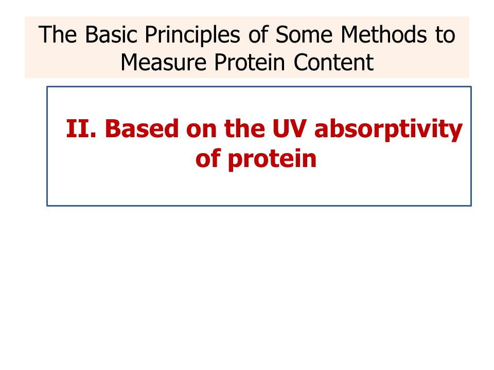 II. Based on the UV absorptivity of protein The Basic Principles of Some Methods to Measure Protein Content
