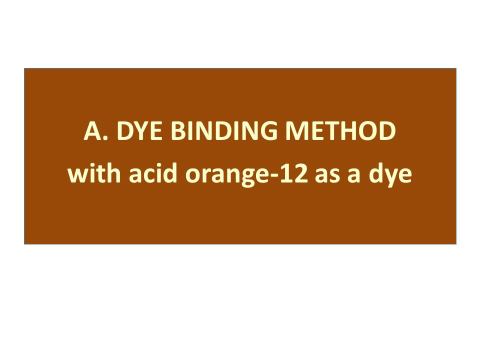 A. DYE BINDING METHOD with acid orange-12 as a dye