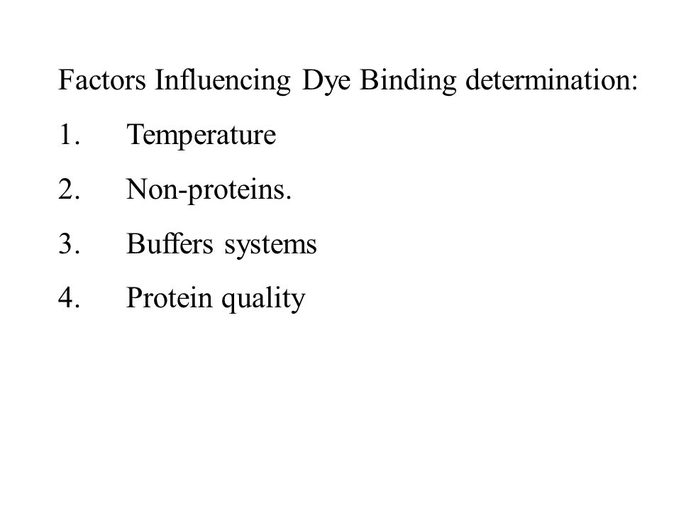 Factors Influencing Dye Binding determination: 1.Temperature 2.Non-proteins. 3.Buffers systems 4.Protein quality