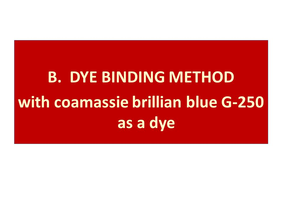 B. DYE BINDING METHOD with coamassie brillian blue G-250 as a dye