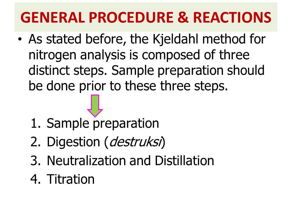 GENERAL PROCEDURE & REACTIONS As stated before, the Kjeldahl method for nitrogen analysis is composed of three distinct steps. Sample preparation shou