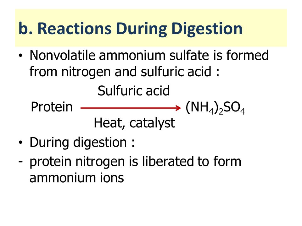 Nonvolatile ammonium sulfate is formed from nitrogen and sulfuric acid : Sulfuric acid Protein (NH 4 ) 2 SO 4 Heat, catalyst During digestion : -prote