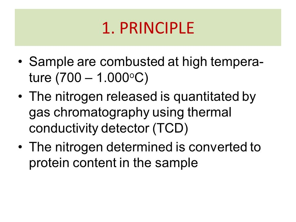 Sample are combusted at high tempera- ture (700 – 1.000 o C) The nitrogen released is quantitated by gas chromatography using thermal conductivity det
