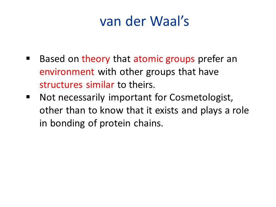 van der Waal's  Based on theory that atomic groups prefer an environment with other groups that have structures similar to theirs.
