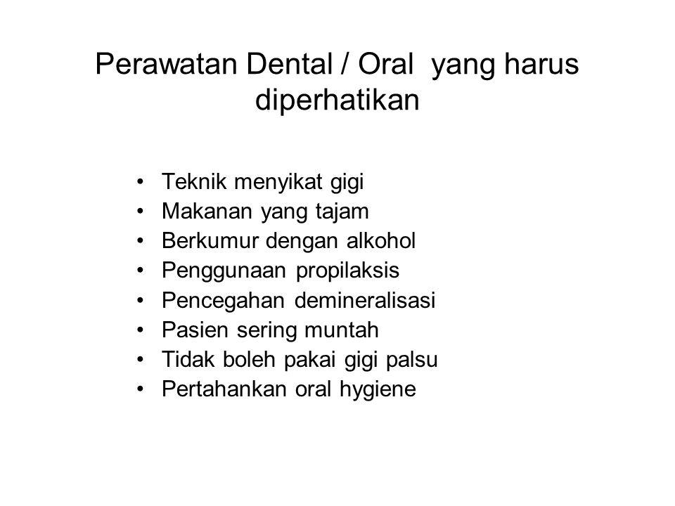 Perawatan Dental / Oral yang harus diperhatikan Teknik menyikat gigi Makanan yang tajam Berkumur dengan alkohol Penggunaan propilaksis Pencegahan demineralisasi Pasien sering muntah Tidak boleh pakai gigi palsu Pertahankan oral hygiene