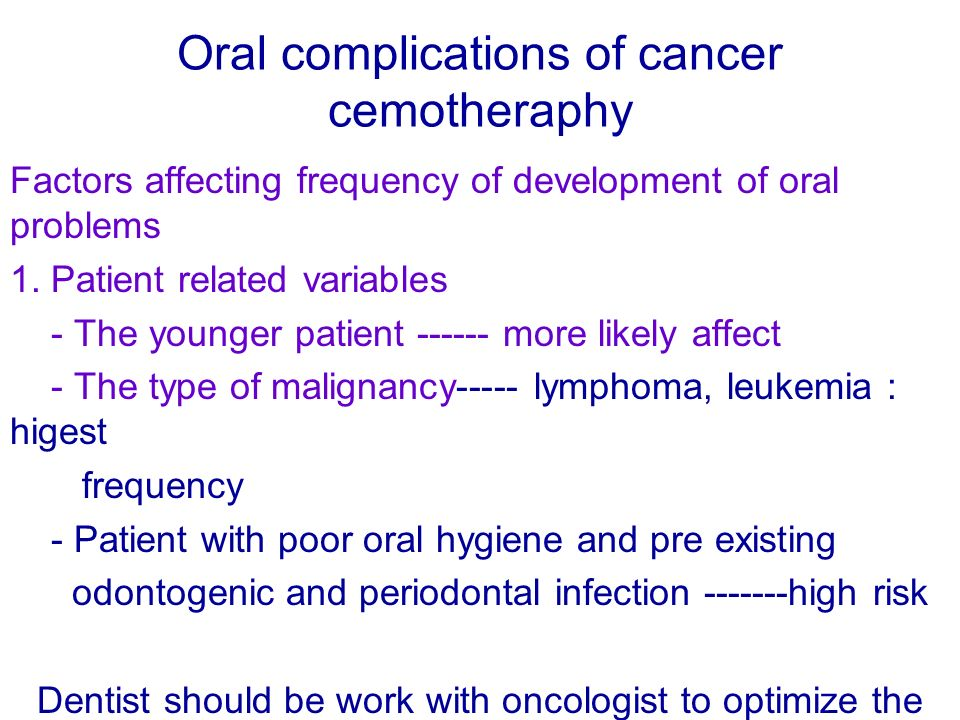 Oral complications of cancer cemotheraphy Factors affecting frequency of development of oral problems 1. Patient related variables - The younger patie