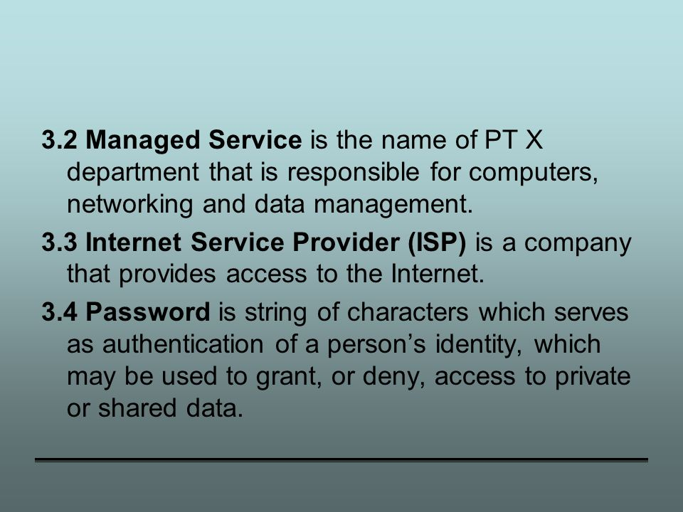 3.2 Managed Service is the name of PT X department that is responsible for computers, networking and data management.
