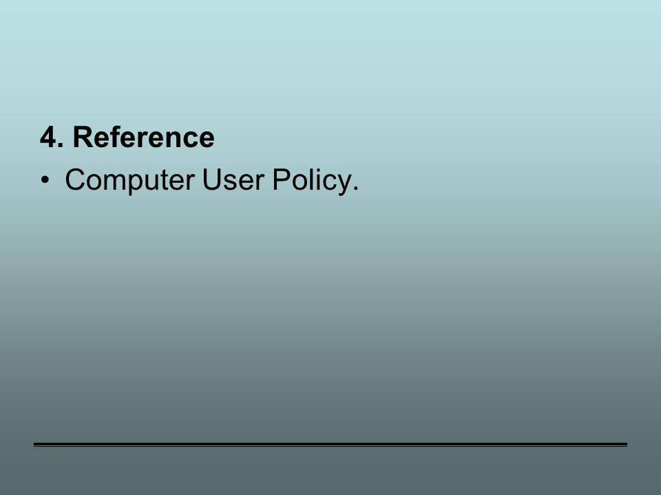 4. Reference Computer User Policy.