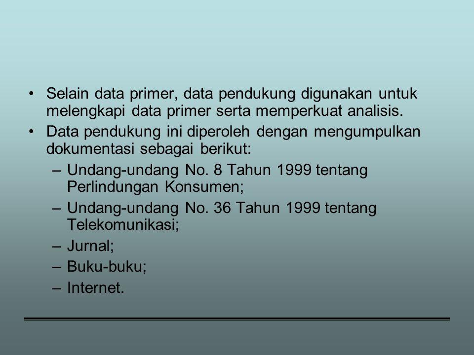 Selain data primer, data pendukung digunakan untuk melengkapi data primer serta memperkuat analisis. Data pendukung ini diperoleh dengan mengumpulkan