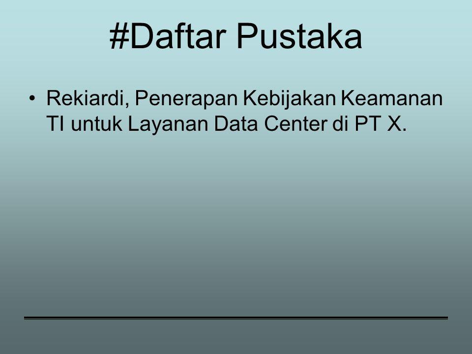 #Daftar Pustaka Rekiardi, Penerapan Kebijakan Keamanan TI untuk Layanan Data Center di PT X.