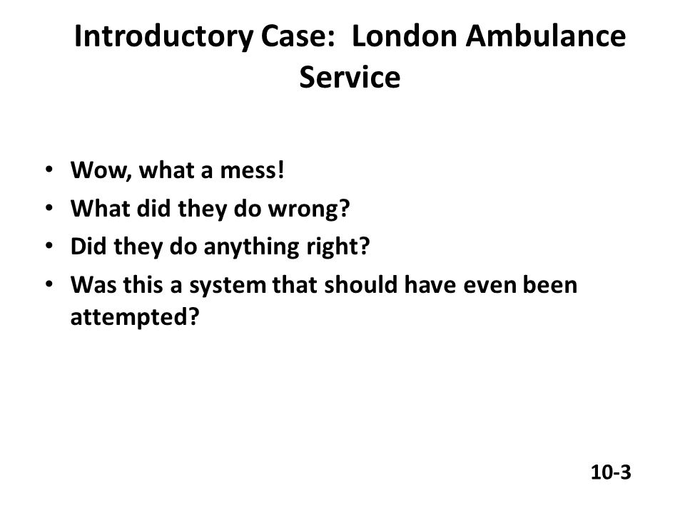 Introductory Case: London Ambulance Service Wow, what a mess.