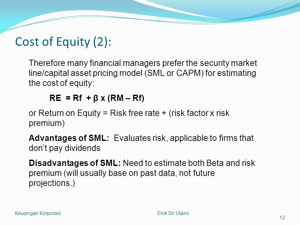 Cost of Equity (2): Keuangan Korporasi Elok Sri Utami Therefore many financial managers prefer the security market line/capital asset pricing model (S