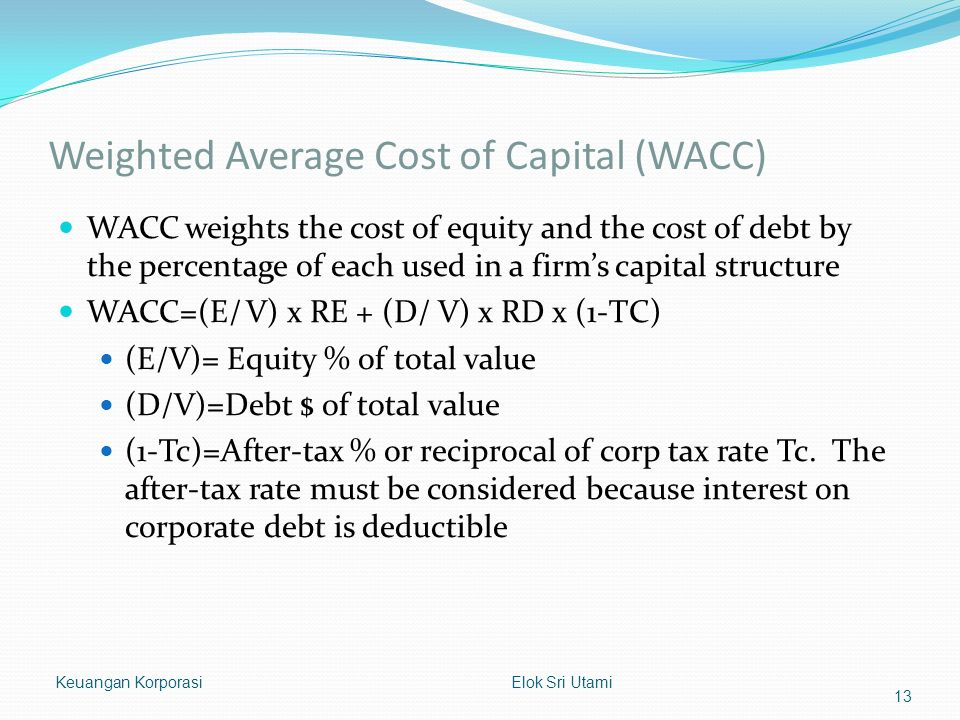Weighted Average Cost of Capital (WACC) WACC weights the cost of equity and the cost of debt by the percentage of each used in a firm's capital struct