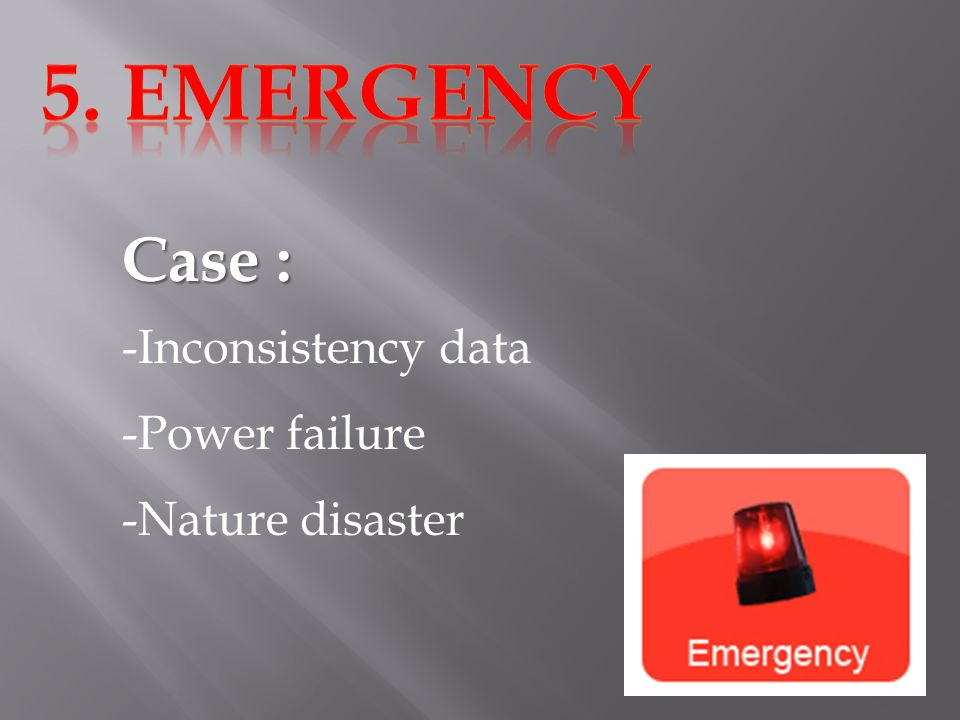 Case : -I-Inconsistency data -P-Power failure -N-Nature disaster