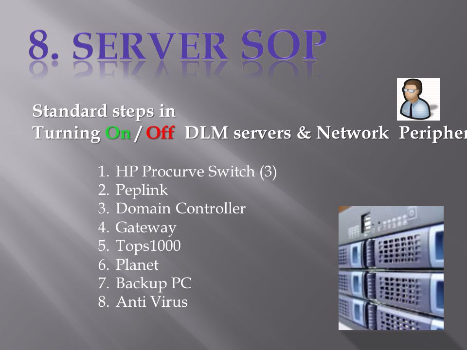 Standard steps in Turning On / Off DLM servers & Network Peripherals. 1.HP Procurve Switch (3) 2.Peplink 3.Domain Controller 4.Gateway 5.Tops1000 6.Pl