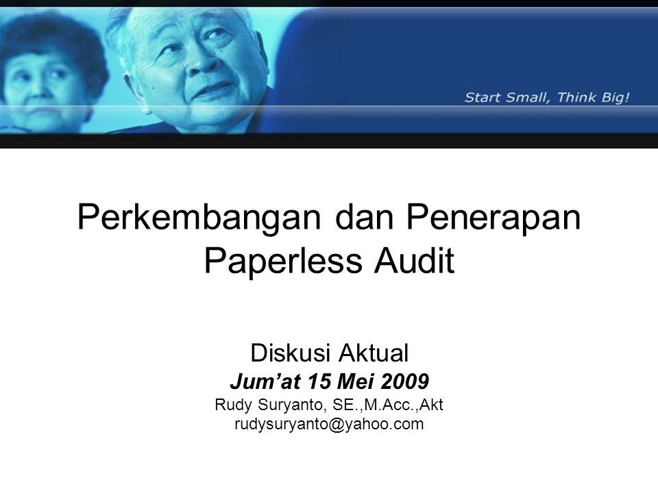 Perkembangan dan Penerapan Paperless Audit Diskusi Aktual Jum'at 15 Mei 2009 Rudy Suryanto, SE.,M.Acc.,Akt rudysuryanto@yahoo.com