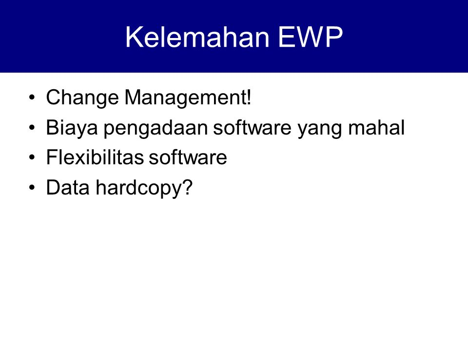 Change Management. Biaya pengadaan software yang mahal Flexibilitas software Data hardcopy.
