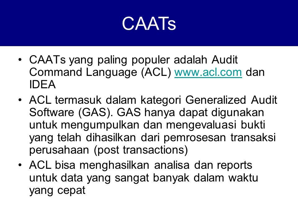 CAATs yang paling populer adalah Audit Command Language (ACL) www.acl.com dan IDEAwww.acl.com ACL termasuk dalam kategori Generalized Audit Software (GAS).