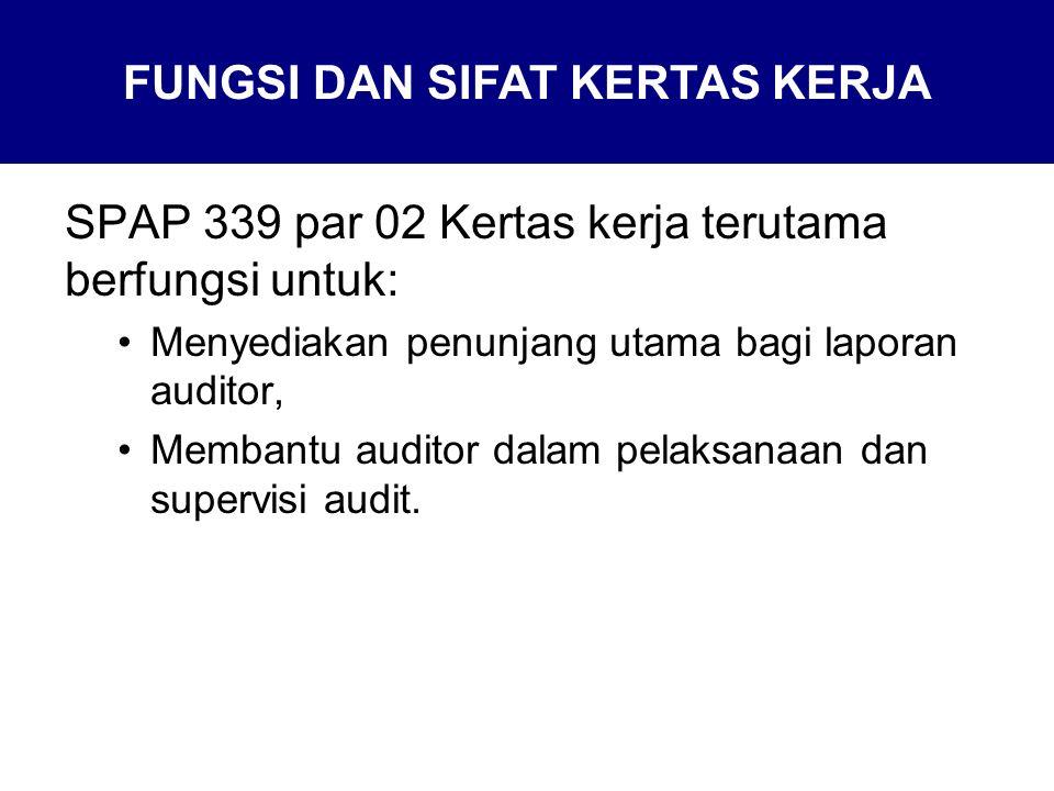 SPAP 339 par 02 Kertas kerja terutama berfungsi untuk: Menyediakan penunjang utama bagi laporan auditor, Membantu auditor dalam pelaksanaan dan supervisi audit.