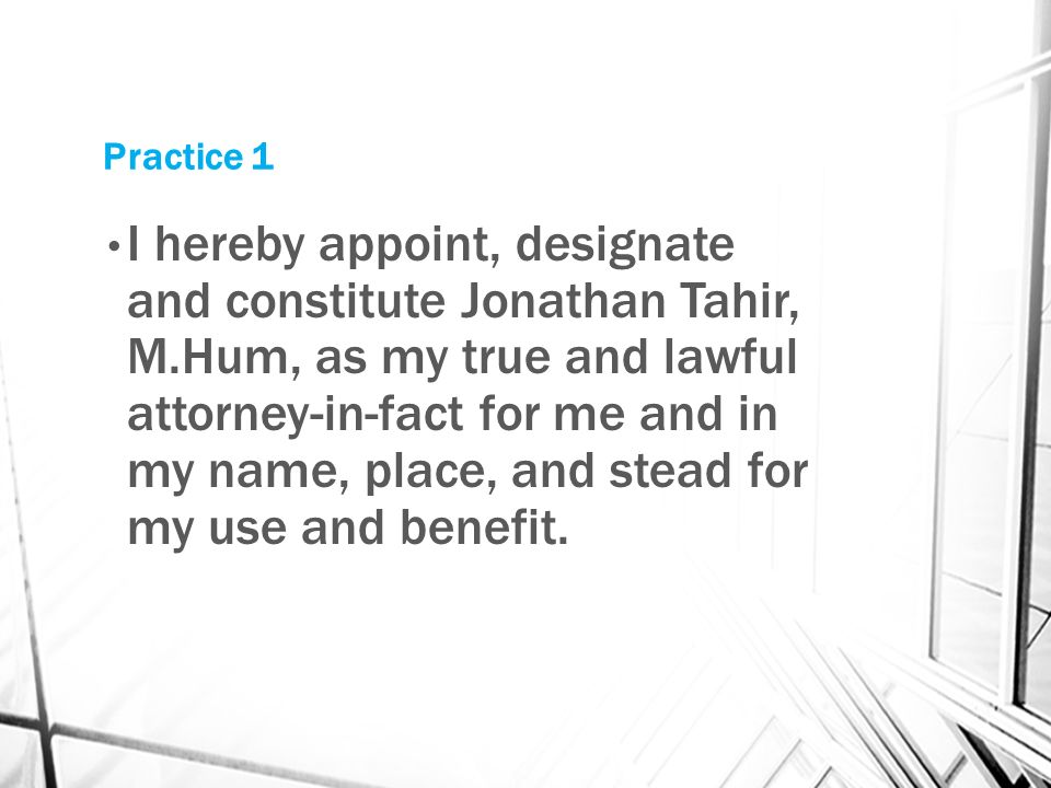 Practice 1 I hereby appoint, designate and constitute Jonathan Tahir, M.Hum, as my true and lawful attorney-in-fact for me and in my name, place, and stead for my use and benefit.