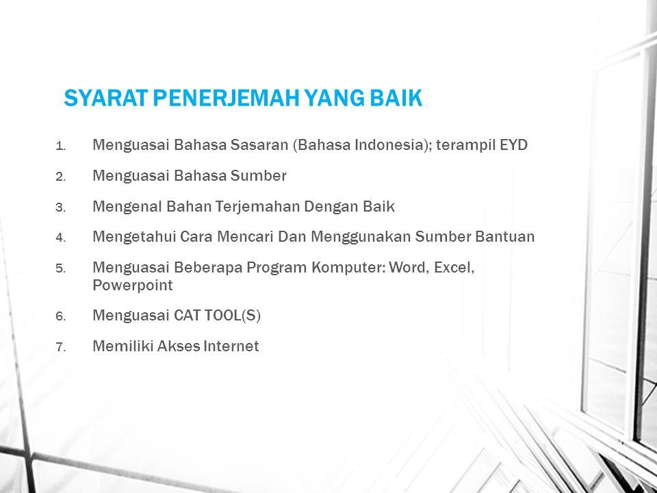 SYARAT PENERJEMAH YANG BAIK 1. Menguasai Bahasa Sasaran (Bahasa Indonesia); terampil EYD 2.