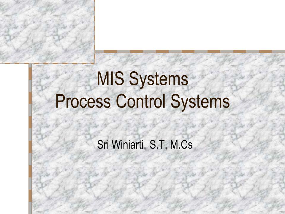 MIS Systems Process Control Systems Sri Winiarti, S.T, M.Cs