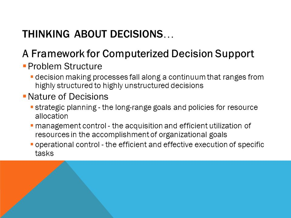 THINKING ABOUT DECISIONS … A Framework for Computerized Decision Support  Problem Structure  decision making processes fall along a continuum that r