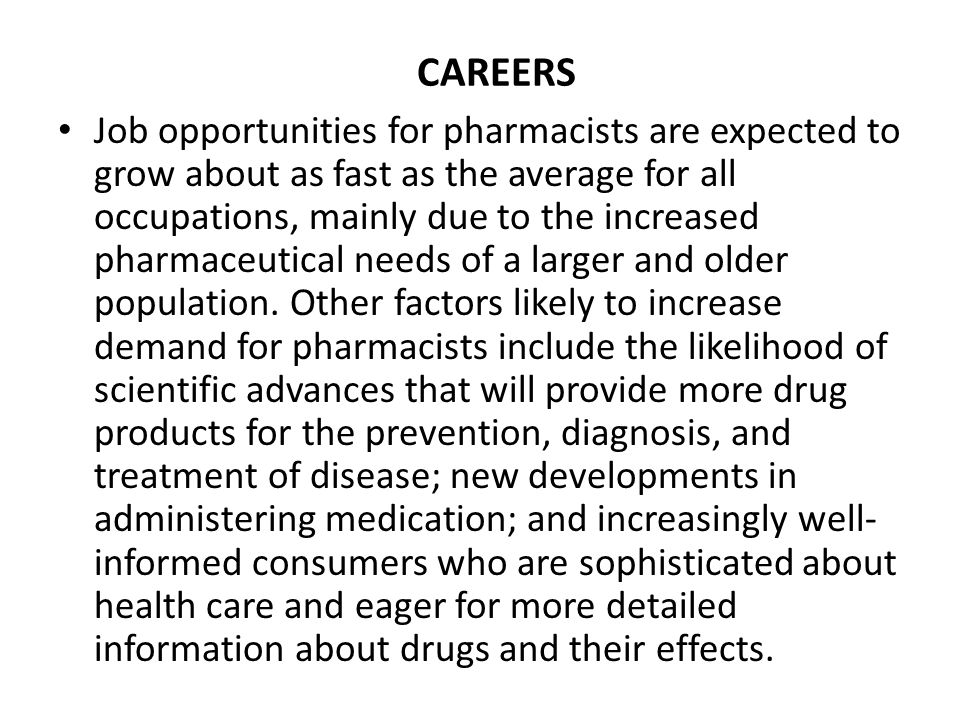 Job opportunities for pharmacists are expected to grow about as fast as the average for all occupations, mainly due to the increased pharmaceutical ne