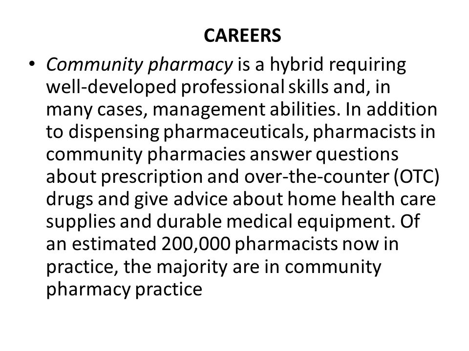 Community pharmacy is a hybrid requiring well-developed professional skills and, in many cases, management abilities. In addition to dispensing pharma