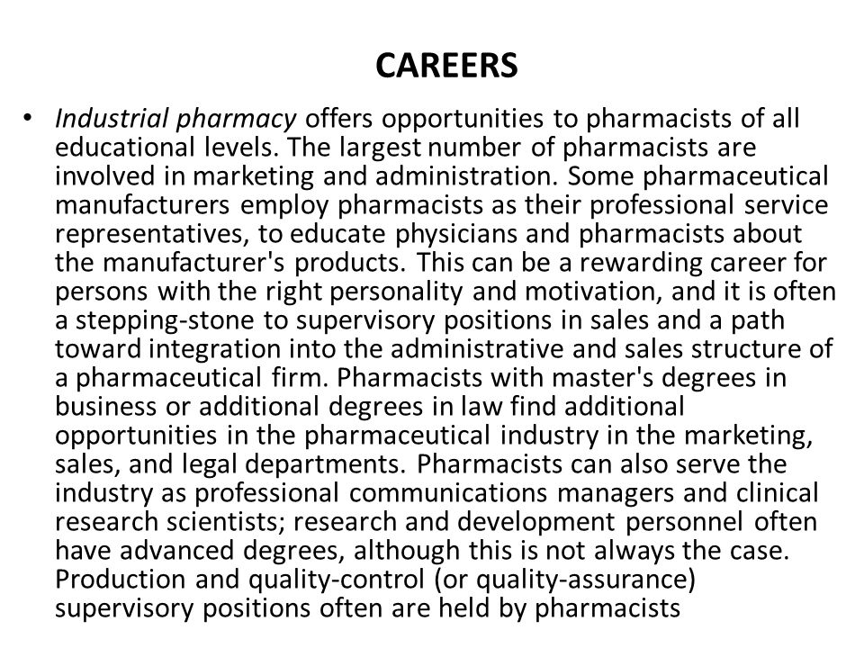 Industrial pharmacy offers opportunities to pharmacists of all educational levels. The largest number of pharmacists are involved in marketing and adm