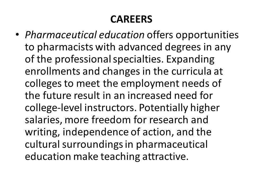 Pharmaceutical education offers opportunities to pharmacists with advanced degrees in any of the professional specialties. Expanding enrollments and c