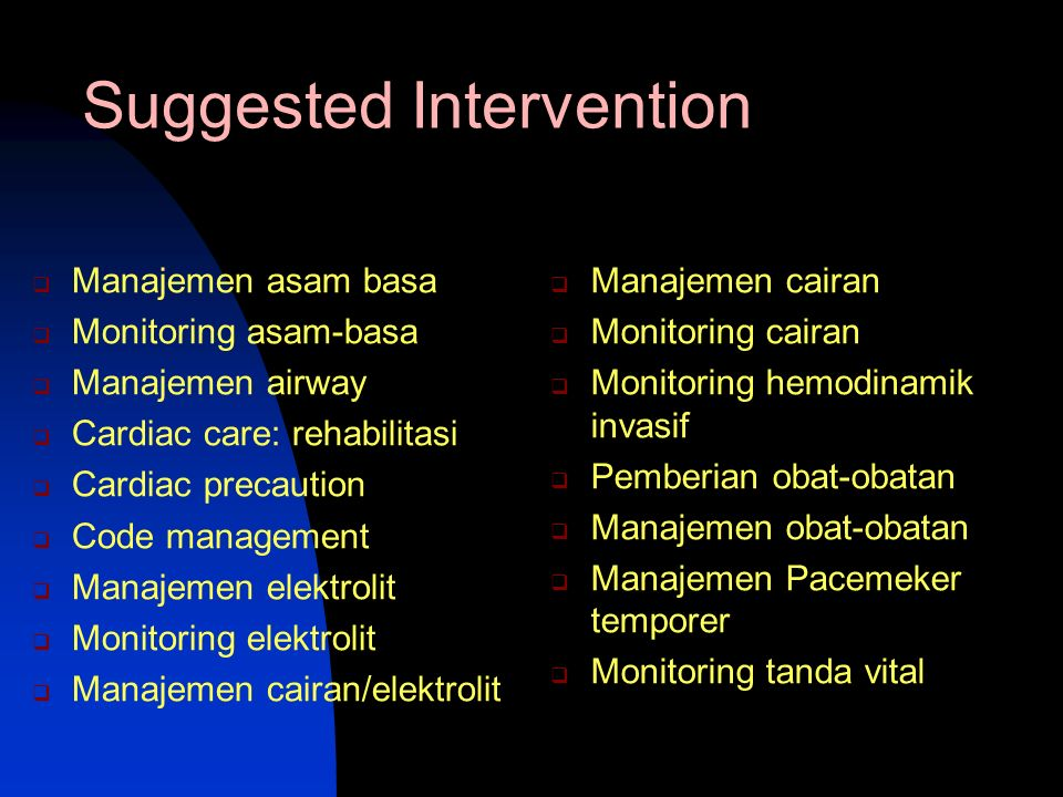 Suggested Intervention  Manajemen asam basa  Monitoring asam-basa  Manajemen airway  Cardiac care: rehabilitasi  Cardiac precaution  Code manage