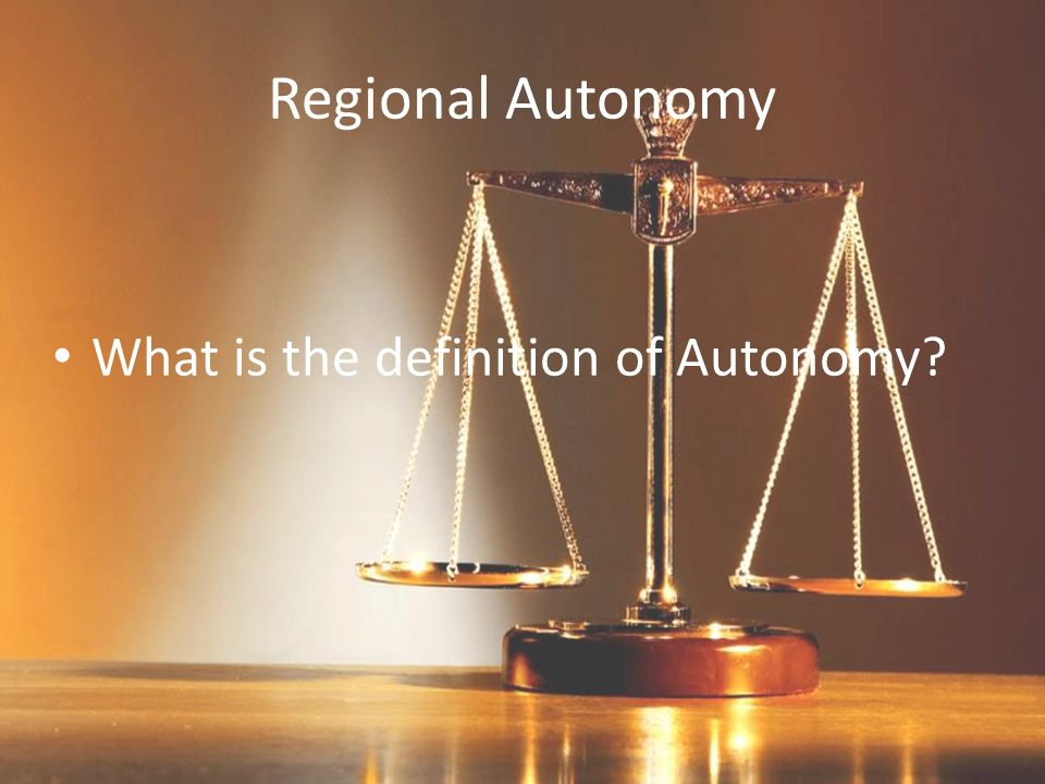 Regional Autonomy What is the definition of Autonomy