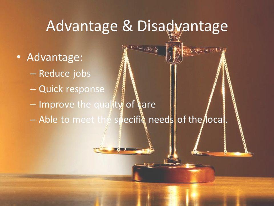 Advantage & Disadvantage Disadvantage: – Hard decisions – Separation – Different views