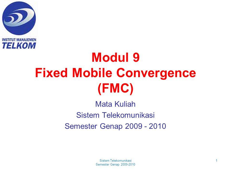 Modul 9 Fixed Mobile Convergence (FMC) Mata Kuliah Sistem Telekomunikasi Semester Genap 2009 - 2010 1Sistem Telekomunikasi Semester Genap 2009-2010