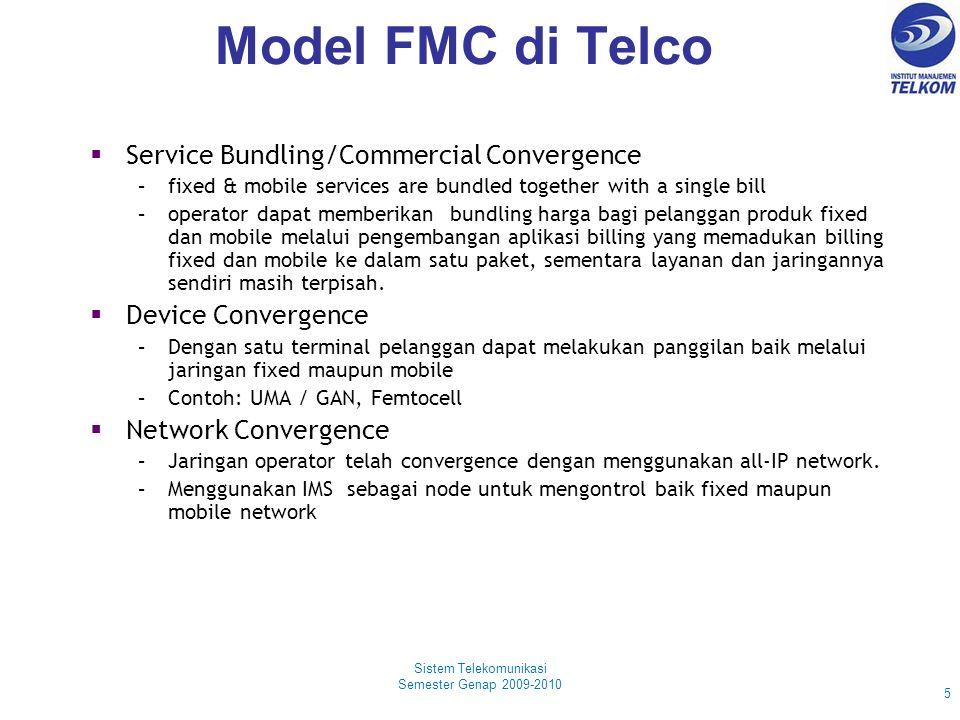 Model FMC di Telco Sistem Telekomunikasi Semester Genap 2009-2010 5  Service Bundling/Commercial Convergence –fixed & mobile services are bundled tog